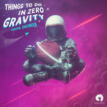 Drips Zacheer - Things To Do In Zero Gravity cover art