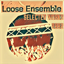Loose Ensemble (Selected Works 2002) cover art