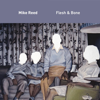 Flesh & Bone by Mike Reed