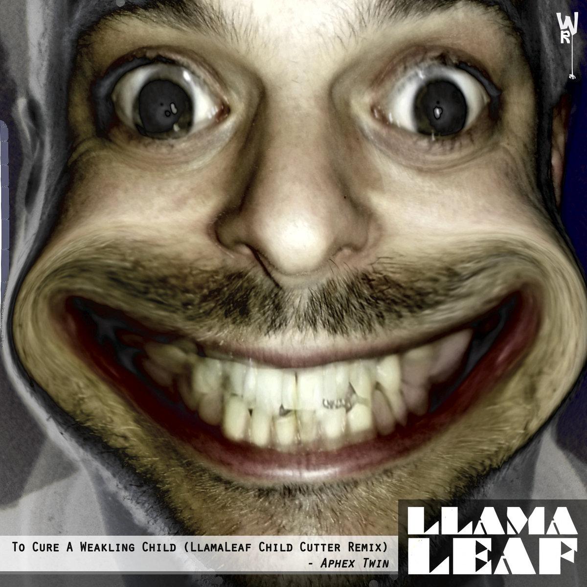 To Cure A Weakling Child Llamaleaf Cutter Remix
