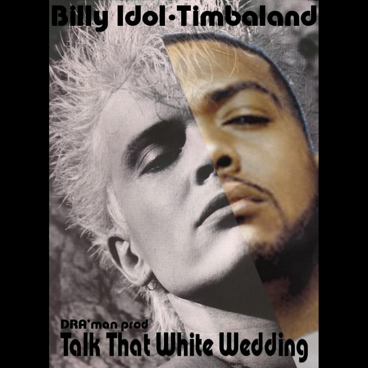 White Wedding Billy Idol.Dra Man Talk That White Wedding Billy Idol Vs Timbaland