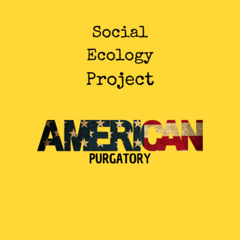 American Purgatory by Social Ecology Project