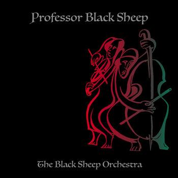 The Black Sheep Orchestra - Album by Professor Black Sheep