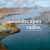 Soundscapes Radio • episode twelve cover art
