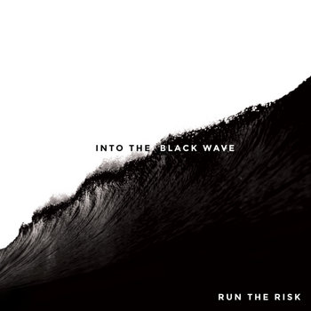 Into The Black Wave by Run The Risk