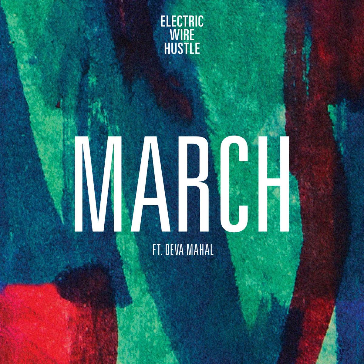 March feat. Deva Mahal (Single)   Electric Wire Hustle
