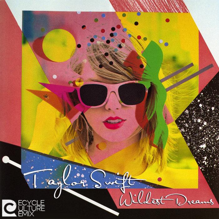Taylor Swift - Wildest Dreams (Recycle Culture's Hyper Bubble Pop Remix) | Recycle Culture