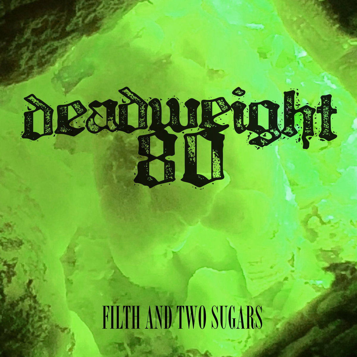 Deadweight 80 - Filth and Two Sugars [EP] (2018)