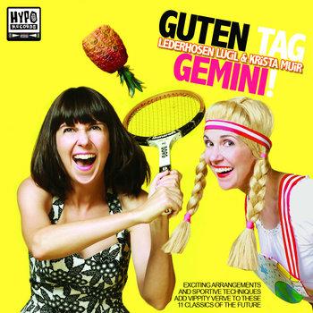 Guten Tag Gemini! by Lederhosen Lucil & Krista Muir