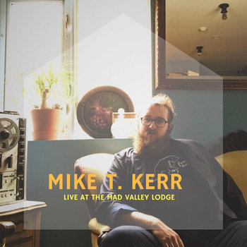Live at the Mad Valley Lodge by Mike T. Kerr