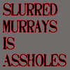 Slurred Murrays Is Assholes! Cover Art