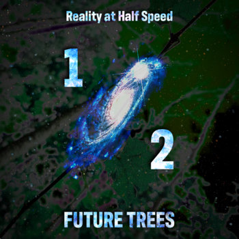 Reality at Half Speed by Future Trees