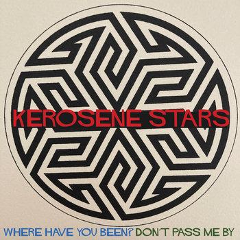 Where Have You Been? (Big Stir Single No. 142) by Kerosene Stars