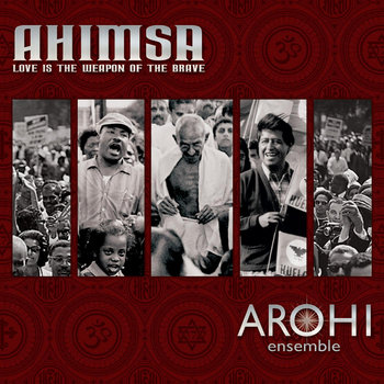 Ahimsa, Love is a Weapon of the Brave by Arohi Ensemble