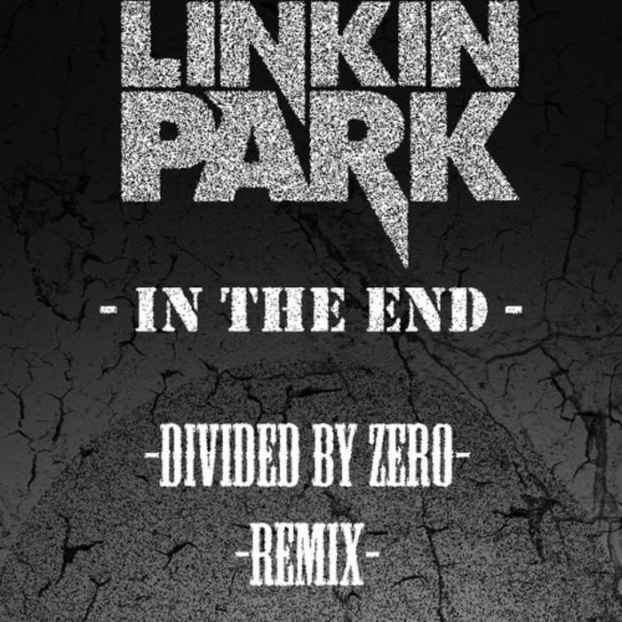 Linkin Park - In The End (Divided By Zero Remix) | Divided By Zero