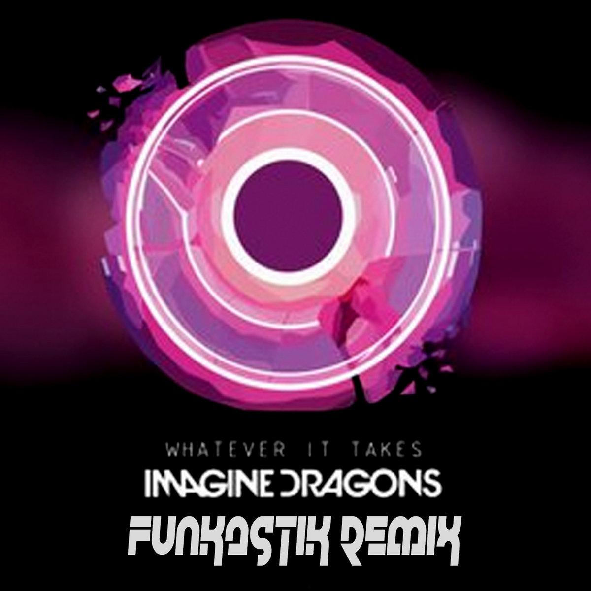 Imagine Dragons Whatever It Takes Funkastik Remix Funkastik