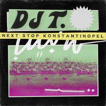 DJ T. - Next Stop Konstantinopel cover art