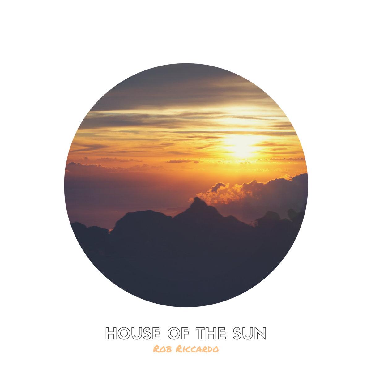 House of the Sun | Rob Riccardo