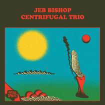 Jeb Bishop Centrifugal Trio cover art