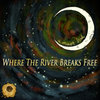 Where The River Breaks Free Cover Art