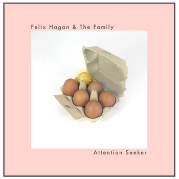 Attention Seeker by Felix Hagan & The Family