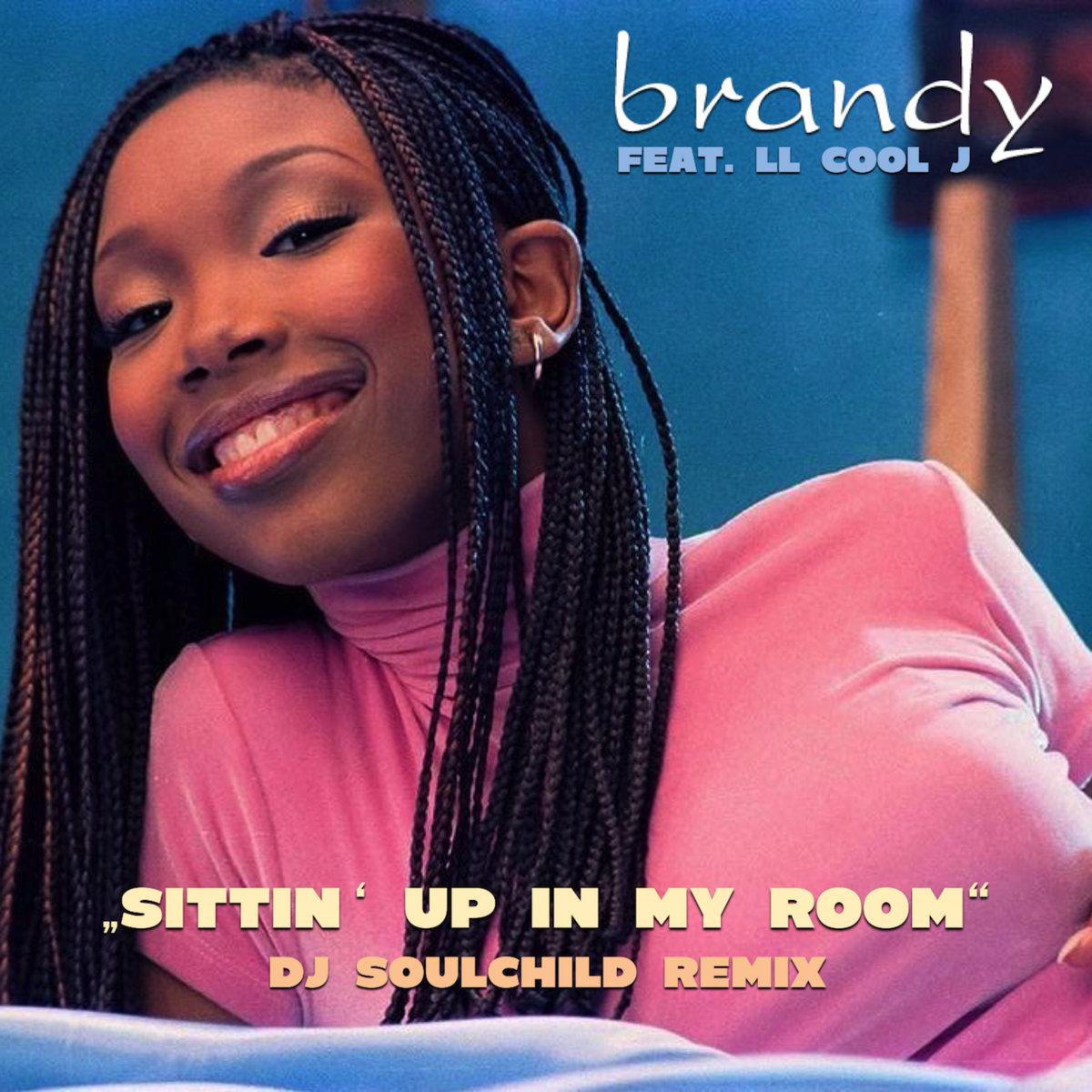 Sittin Up In My Room Dj Soulchild Remix Brandy Ft Ll Cool J Dj Soulchild