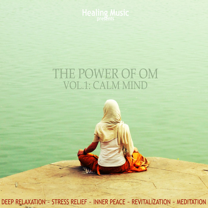 The Power of OM Vol.1: Calm Mind | Healing Music