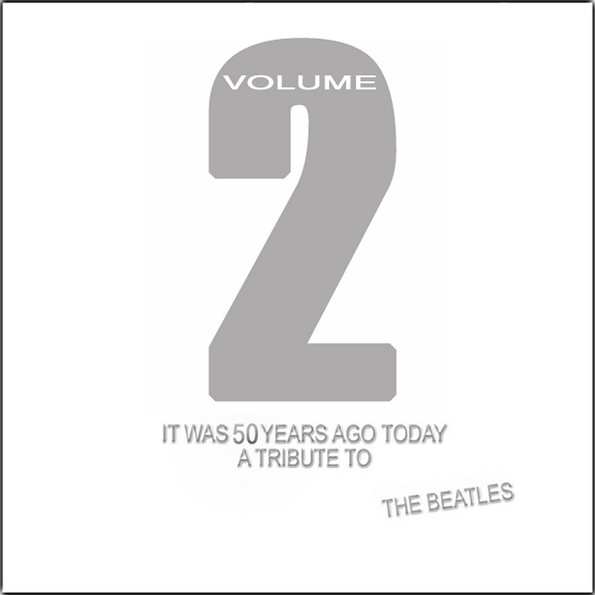 It Was 50 Years Ago Today: A Tribute To The Beatles - Vol  2