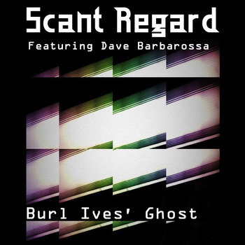 Burl Ives' Ghost by Scant Regard featuring Dave Barbarossa
