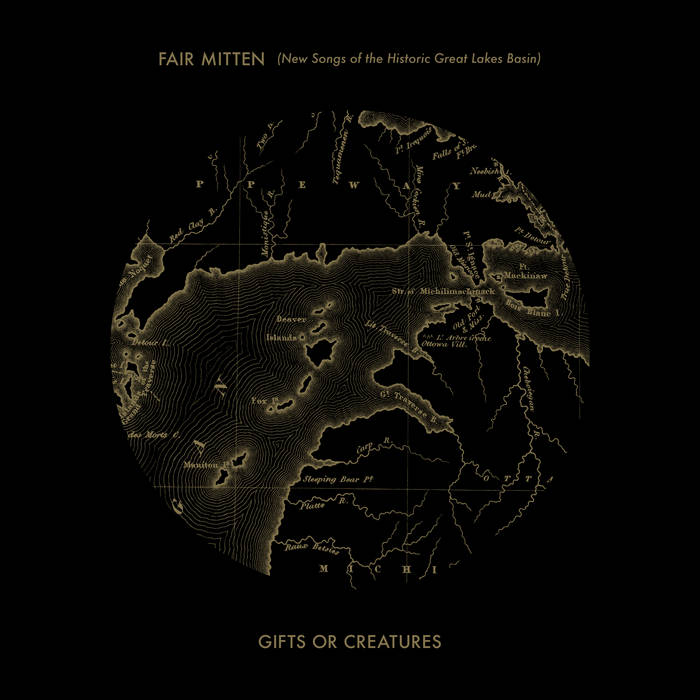 Fair Mitten (New Songs of the Historic Great Lakes Basin) by Gifts or Creatures