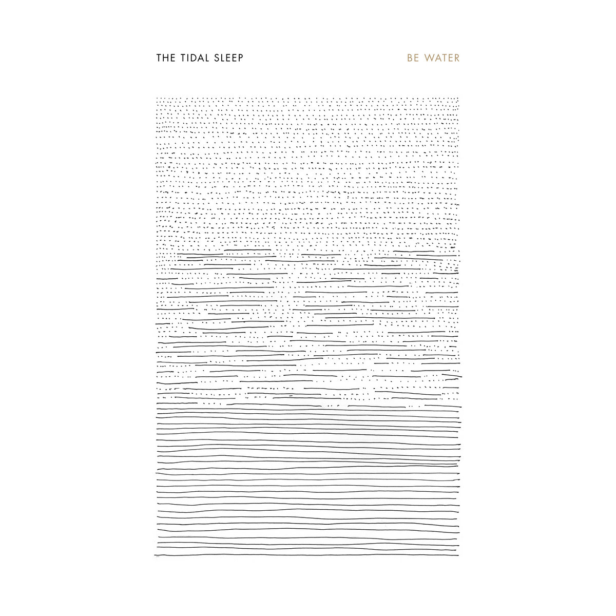 BE WATER | the tidal sleep