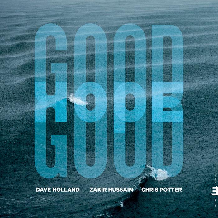 Good Hope, by Dave Holland, Zakir Hussain & Chris Potter