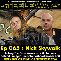 Ep 065 : Nick Skywalk – Behind the Han Solo flashback trailer edit cover art