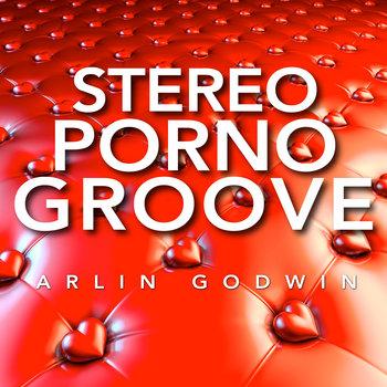 Stereo Porno Groove by Arlin Godwin