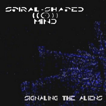 Signaling The Aliens (Remastered), by Spiral-Shaped Mind