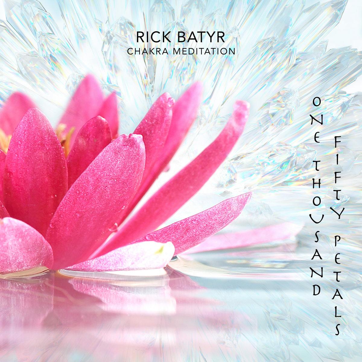 One Thousand Fifty Petals Chakra Meditation Rick Batyr
