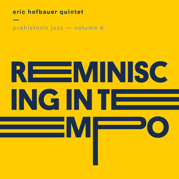 Prehistoric Jazz Volume 4 (Reminiscing in Tempo) by Eric Hofbauer Quintet