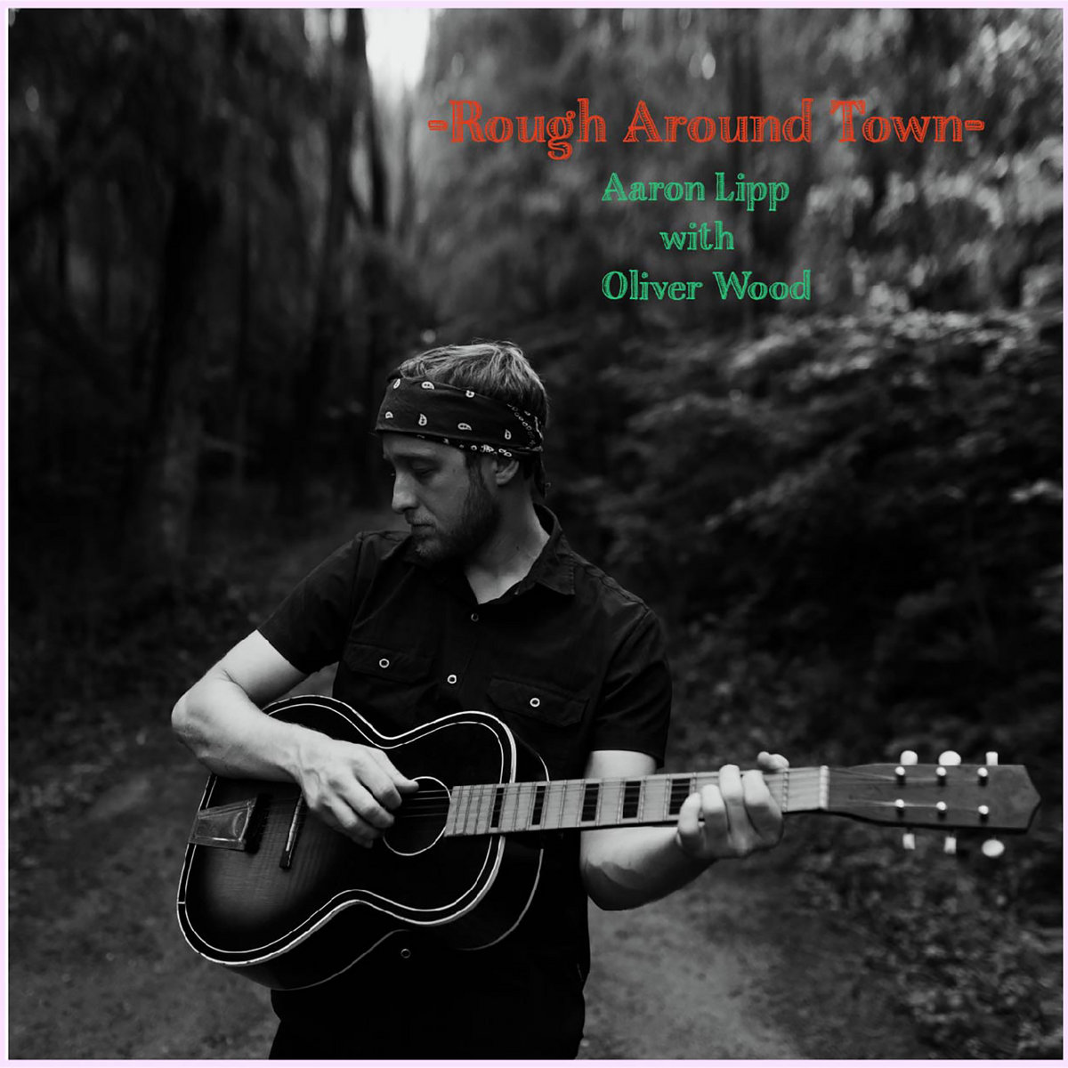 Rough Around Town by Aaron Lipp ft. Oliver Wood