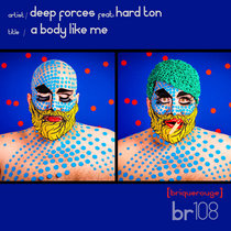 [BR108] : Deep Forces featuring Hard Ton - A Body Like Me [2020 Remastered Digital Special Edition] cover art