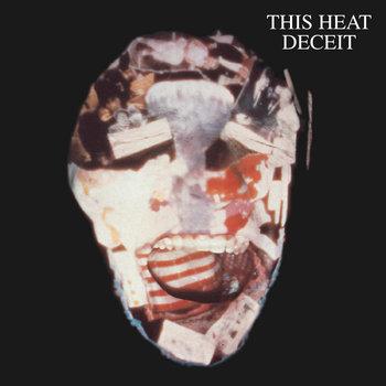 This Heat: Deceit (1981) - Bandcamp