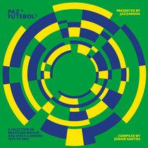 Jazzanova presents Paz E Futebol 3 –compiled by Junior Santos cover art