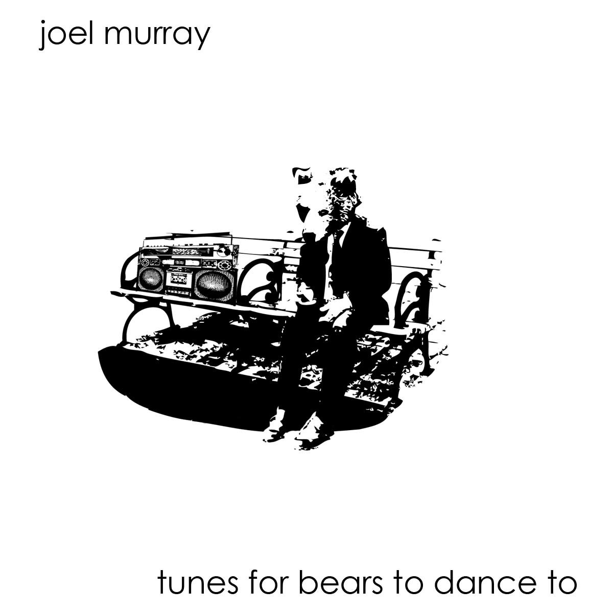Tunes For Bears To Dance By Joel Murray