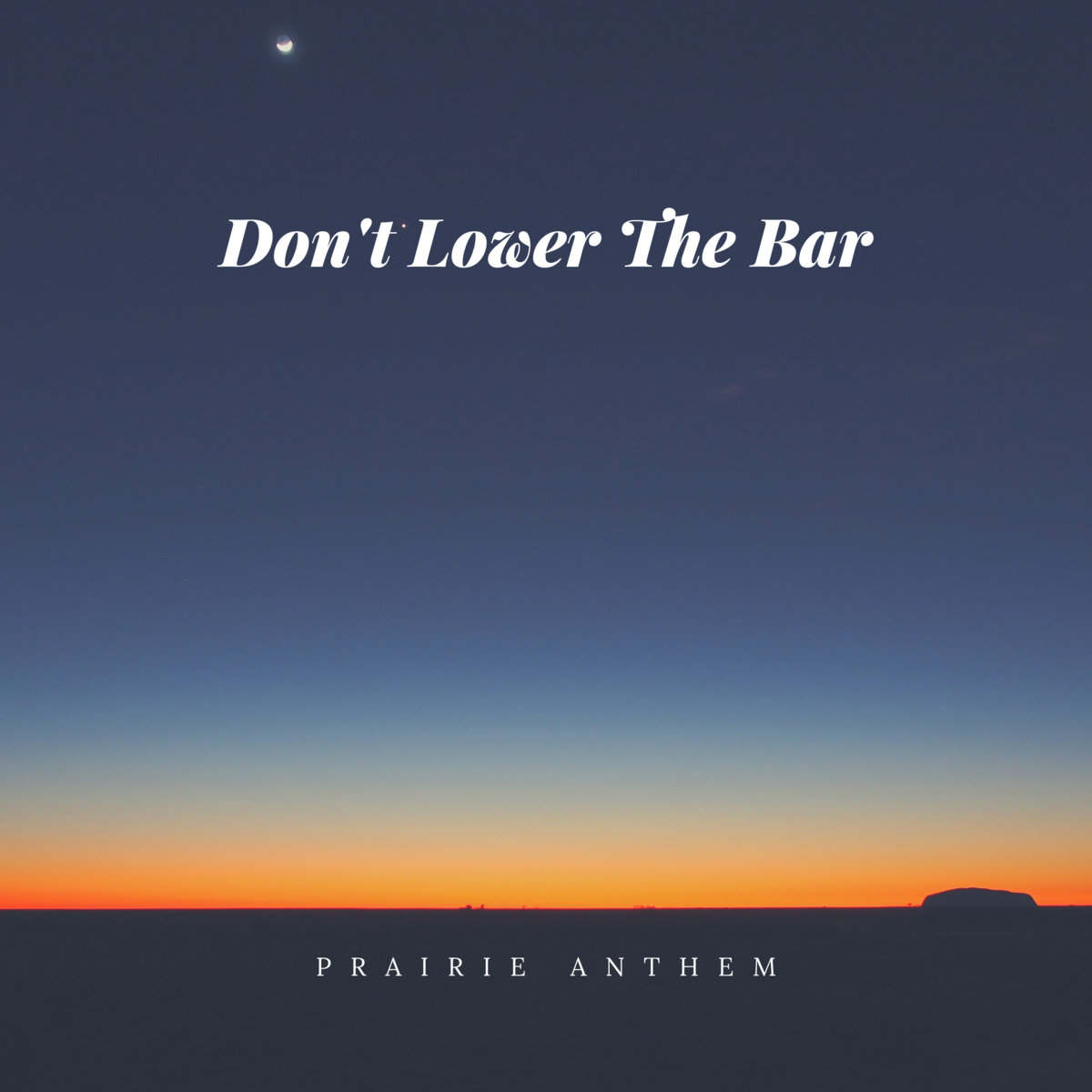 Don't Lower The Bar by Prairie Anthem