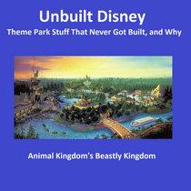 Unbuilt Disney - Animal Kingdom's Beastly Kingdom cover art