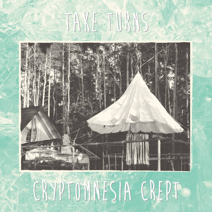 Cryptomnesia Crept - Take Turns