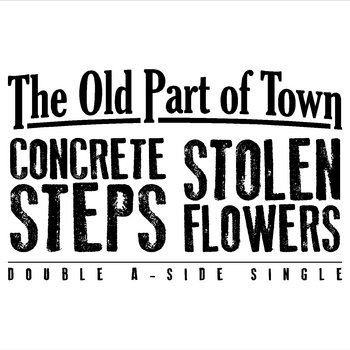 Concrete Steps/Stolen Flowers Double A-Side Single by The Old Part of Town