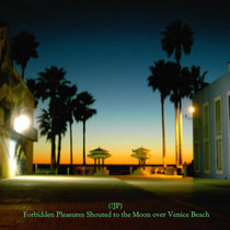 Forbidden Pleasures Shouted to the Moon over Venice Beach (10th anniversary remaster) cover art