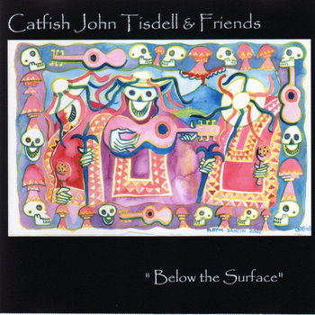 Below The Surface by Catfish John Tisdell