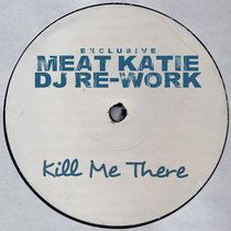 Kill Me There - Meat Katie Re-work! cover art