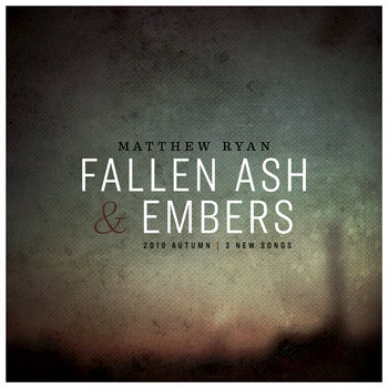 Fallen Ash & Embers by Matthew Ryan